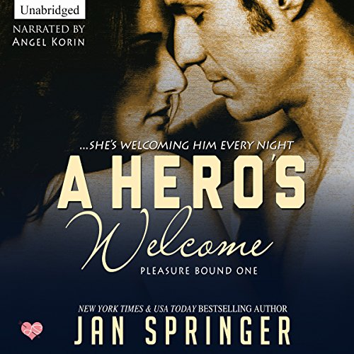 A Hero's Welcome: She's Welcoming Him Every Night: Pleasure Bound, Volume 1 cover art