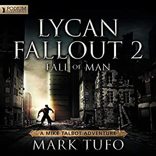Lycan Fallout 2: Fall of Man                   Written by:                                                                                                                                 Mark Tufo                               Narrated by:                                                                                                                                 Sean Runnette                      Length: 11 hrs and 16 mins     15 ratings     Overall 4.9
