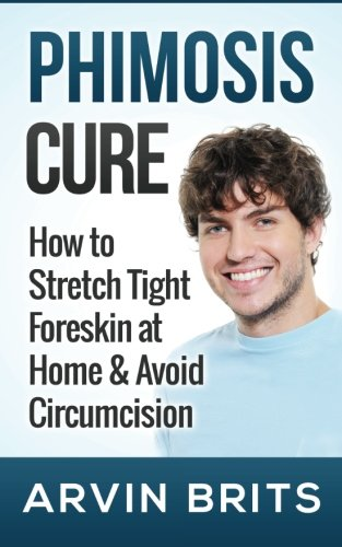 Phimosis Cure: How to Stretch Tight Foreskin at Home & Avoid Circumcision (Penis Enhancement, Jelqing, Kegels, Erectile Dysfunction, ED)