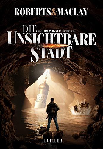 Die unsichtbare Stadt (Ein Tom Wagner Abenteuer 3)