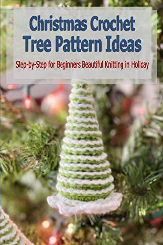 Christmas Crochet Tree Pattern Ideas:: Sewing Handmade Xmas Tree Decorative (English Edition)