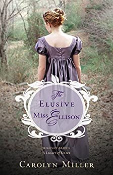 [Carolyn Miller]のThe Elusive Miss Ellison (Regency Brides: A Legacy of Grace Book 1) (English Edition)