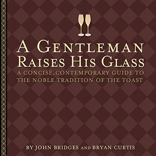 A Gentleman Raises His Glass: A Concise, Contemporary Guide to the Noble Tradition of the Toast (Gentlemanners Book) (English Edition)