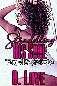 Straddling His Soul (The Memphis Hoodlum Standalone Series Book 1) by [B. Love]