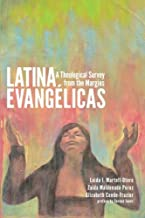 Latina Evangelicas: A Theological Survey from the Margins by Loida I. Martell-Otero (2013-01-15)