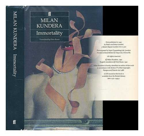 Immortality   Milan Kundera ; translated from the Czech by Peter Kussi