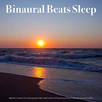 Binaural Beats Sleep: Alpha Waves, Isochronic Tones, Relaxing Ambient Music and Ocean Waves For Deep Sleep Aid, Music For Relaxation and Calm Sleep Music