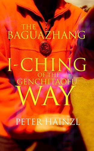 The Baguazhang I-Ching of the Genchitaofu Way (The Baguazhang Art of War Book 4) (English Edition)