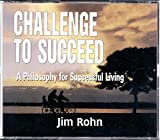 Jim Rohn Challenge To Succeed (6 CD UNABRIDGED) (A Philosophy For Successful Living)