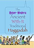 Jewish Essentials The Hyper-Modern Ancient With-It Traditional Haggadah