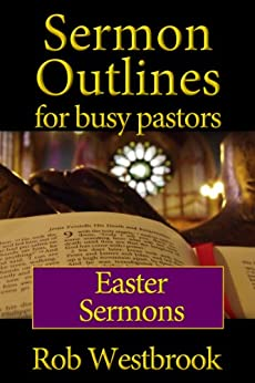 Sermon Outlines for Busy Pastors: Easter Sermons by [Rob Westbrook]