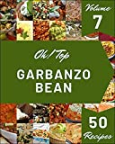Oh! Top 50 Garbanzo Bean Recipes Volume 7: Everything You Need in One Garbanzo Bean Cookbook! (English Edition)