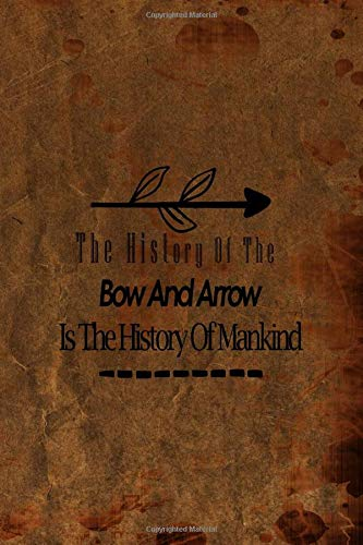 The History Of The Bow And Arrow Is The History Of Mankind: Notebook Journal Composition Blank Lined Diary Notepad 120 Pages Paperback Brown Texture Arrow