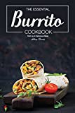 The Essential Burrito Cookbook: Roll Up A Delicious Meal