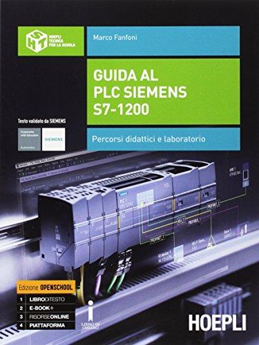 Guida al plc Siemens s7-1200. Percorsi didattici e laboratorio....