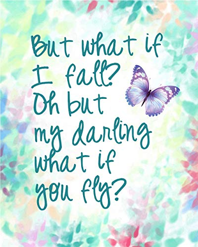 Erin Hansins But what if I fall? Oh but my darling, what if you fly? - Inspirational quote