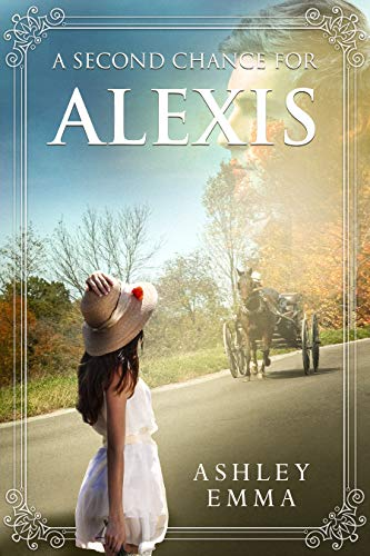 A Second Chance for Alexis: An Amish Romance Novelette (Amish Second Chances Book 2) by [Ashley Emma]
