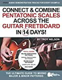 Connect & Combine Pentatonic Scales Across the Guitar Fretboard in 14 Days!: The Ultimate Guide to Mixing Major & Minor Patterns: 9 (Play Music in 14 Days)