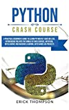 Python Crash Course: A Practical Beginner's Guide to Learn Python in 7 Days or Less, Introducing you into the World of Data Science, Artificial Intelligence and Machine Learning with Hands-on Projects