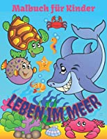 Leben im Meer Malbuch fuer Kinder: Malbuch mit Meerestieren fuer Kinder im Alter von 4-8 Jahren. (Malbuch fuer Kinder)