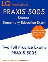 PRAXIS 5005 Science Elementary Education Exam: Two Full Practice Exams PRAXIS 5005