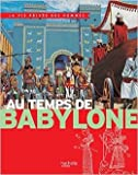 Au temps de Babylone - La Vie Privée des Hommes de Pierre Miquel ,Yves Cohat ,Pierre Probst (Illustrations) ( 1 avril 2015 ) - Hachette Jeunesse (1 avril 2015)