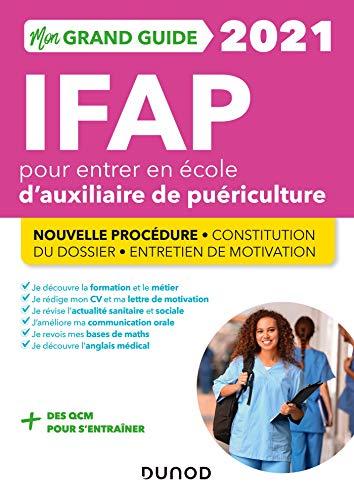 Mon grand guide IFAP 2021 pour entrer en école d'auxiliaire de puériculture - Nouvelle procédure: Nouvelle procédure. Constitution du dossier. Entretien de motivation (2021)