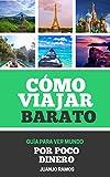 Cómo viajar barato: Guía para ver mundo por poco dinero