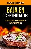 Baja En Carbohidratos: Recetas Bajas En Carbohidratos Para Principiantes: (12b) Recetas Bajas en Carbohidratos para Principiantes