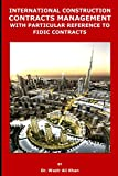INTERNATIONAL CONSTRUCTION CONTRACTS MANAGEMENT WITH PARTICULAR REFERENCE TO FIDIC CONTRACTS