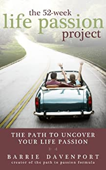 The 52-Week Life Passion Project: Uncover Your Life Passion by [Barrie Davenport]