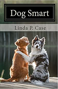 Dog Smart: Evidence-based Training with The Science Dog by [Linda P. Case]