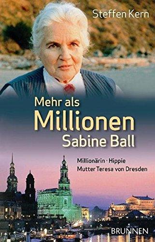 Mehr als Millionen: Sabine Ball: Millionärin - Hippie - Mutter Teresa von Dresden