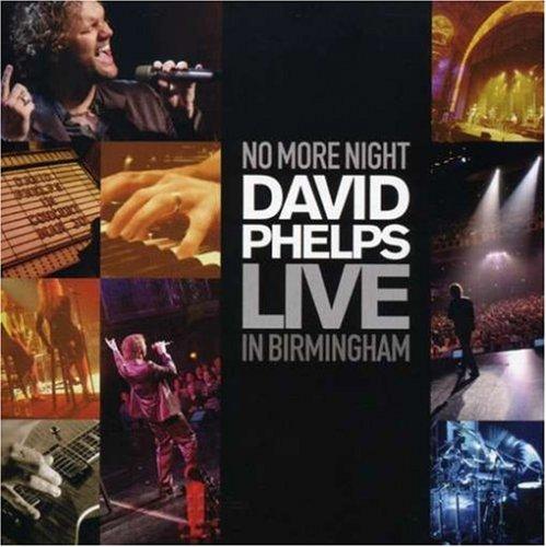 No More Night: David Phelps Liv
