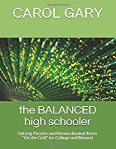 """The Balanced High Schooler: Getting Parents and Homeschooled Teens """"On the Grid"""" for College and Beyond"""