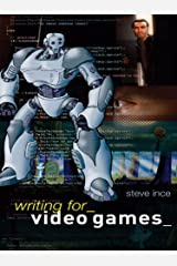 Writing for Video Games: A Scriptwriter's Guide to Interactive Media (Professional Media Practice) Kindle Edition