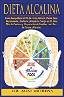 Dieta Alcalina: Cómo Reequilibrar el PH de Forma Natural, Pierde Peso Rápidamente, Restaura y Limpia tu Cuerpo en 21 días, Plan de Comidas y Preparación de Comidas con Libro de Cocina y Recetas (Spanish Diet)