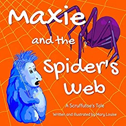 Maxie and the Spider's Web (SCRUFFUTOE TALES Book 2) by [Mary Louise]