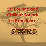 50 Lounge and Chillout Sounds to Experiece Africa
