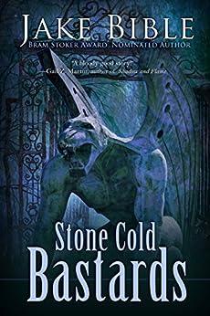 Stone Cold Bastards by [Jake Bible]