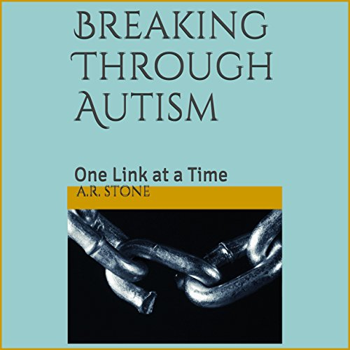 Breaking Through Autism: One Link at a Time audiobook cover art