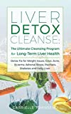 Liver Detox Cleanse: The Ultimate Cleansing Program for Long-Term Liver Health: Detox Fix for Weight Issues, Gout, Acne, Eczema, Adrenal Stress, Psoriasis, Diabetes and Fatty Liver