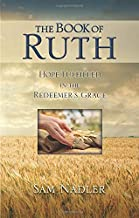 The Book Of Ruth: Hope Fulfilled In The Redeemer's Grace By Sam Nadler