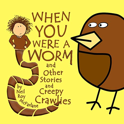 When You Were a Worm (and Other Stories and Creepy Crawlies) cover art