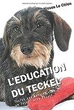 L'EDUCATION DU TECKEL: Toutes les astuces pour un Teckel bien éduqué