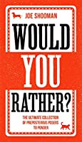 Would You Rather?: The Ultimate Collection of Preposterous Posers to Ponder: Guaranteed to split opinions and get everyone talking - and laughing - at your next party, gathering or festive get-together!