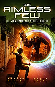 We Aimless Few (The Mira Brand Adventures Book 6) by [Robert J. Crane]
