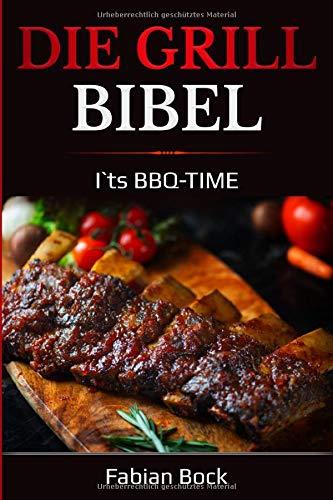 Die Grill Bibel: I`ts BBQ-TIME
