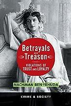 Betrayals And Treason: Violations Of Trust And Loyalty (Crime and Society) (English Edition)