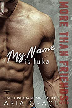 My Name is Luka: M/M Romance (More Than Friends Book 7) by [Aria Grace]